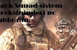 Black Squad sistem gereksinimleri pc kaldırır mı