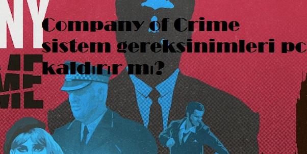 Company of Crime sistem gereksinimleri pc kaldırır mı