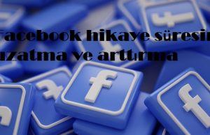 Facebook hikaye süresini uzatma ve arttırma