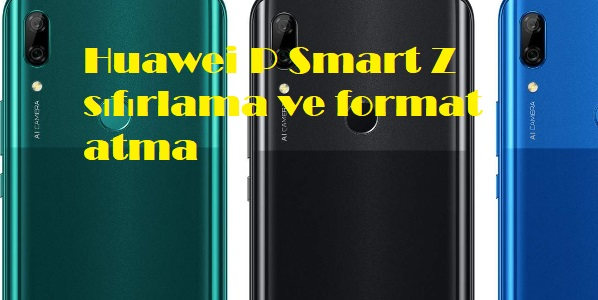 Huawei P Smart Z sıfırlama ve format atma