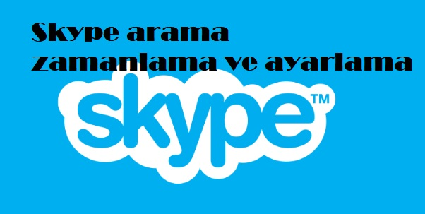 Skype arama zamanlama ve ayarlama