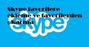 Skype favorilere ekleme ve favorilerden çıkarma