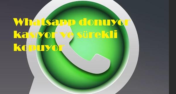 Whatsapp donuyor kasıyor ve sürekli kopuyor