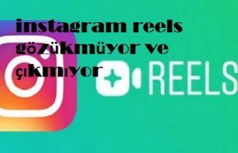 instagram reels gözükmüyor ve çıkmıyor