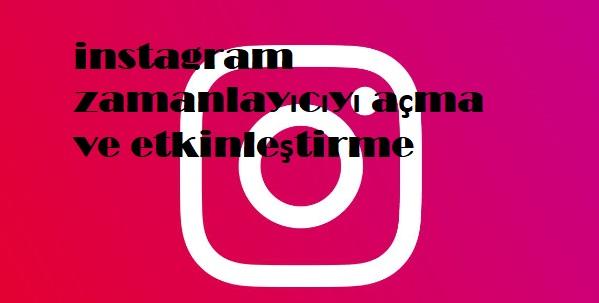 instagram zamanlayıcıyı açma ve etkinleştirme