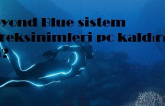 Beyond Blue sistem gereksinimleri pc kaldırır mı