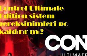 Control Ultimate Edition sistem gereksinimleri pc kaldırır mı