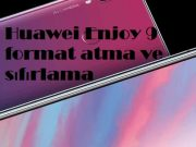 Huawei Enjoy 9 Plus format atma ve sıfırlama