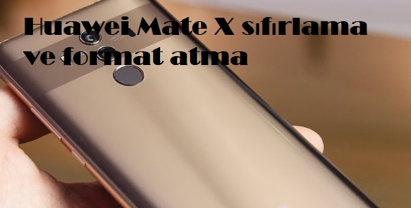 Huawei Mate X sıfırlama ve format atma
