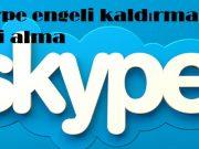 Skype engeli kaldırma ve geri alma