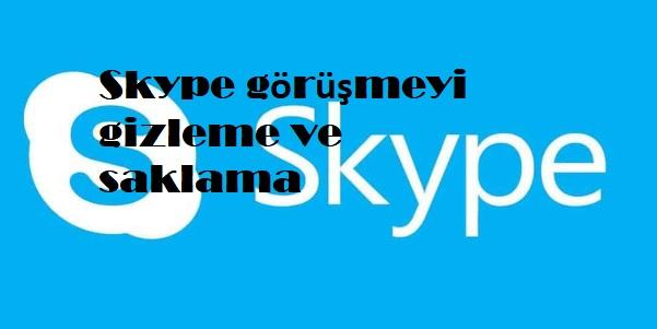 Skype görüşmeyi gizleme ve saklama