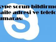 Skype sorun bildirme maile adresi ve telefon numarası