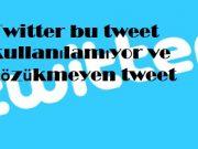 Twitter bu tweet kullanılamıyor ve gözükmeyen tweet