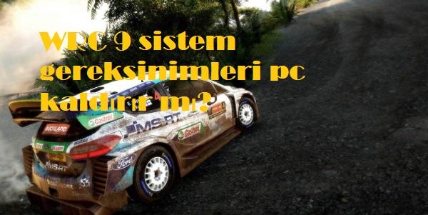 WRC 9 sistem gereksinimleri pc kaldırır mı