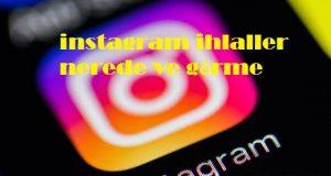 instagram ihlaller nerede ve görme