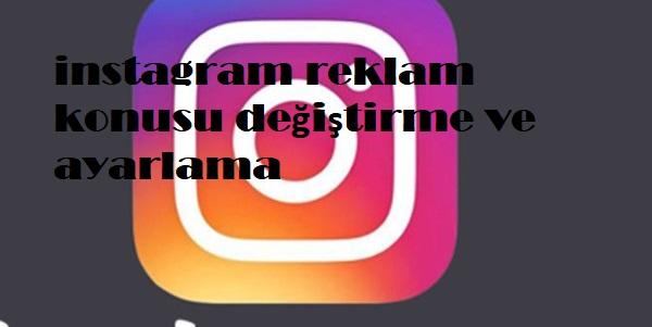 instagram reklam konusu değiştirme ve ayarlama