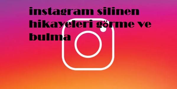 instagram silinen hikayeleri görme ve bulma