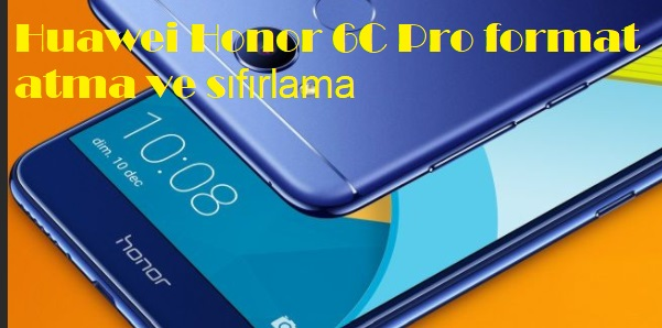 Huawei Honor 6C Pro format atma ve sıfırlama