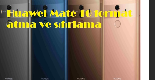 Huawei Mate 10 format atma ve sıfırlama