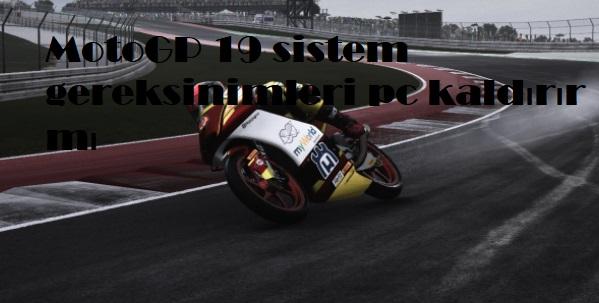 MotoGP 19 sistem gereksinimleri pc kaldırır mı