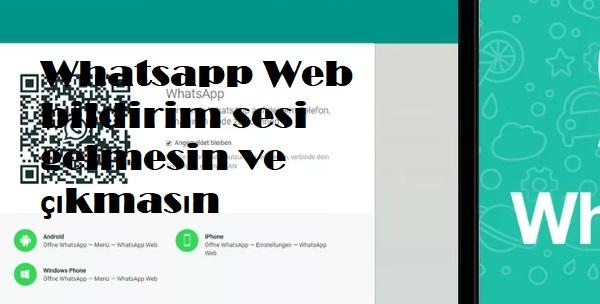 Whatsapp Web bildirim sesi gelmesin ve çıkmasın