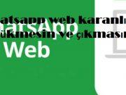 Whatsapp web karanlık gözükmesin ve çıkmasın