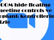 ZOOM hide floating meeting controls ve toplantı kontrollerini gizle