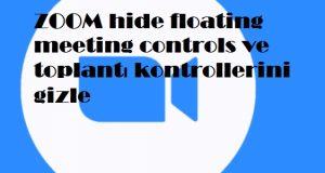 ZOOM hide floating meeting controls ve toplantı kontrollerini gizle