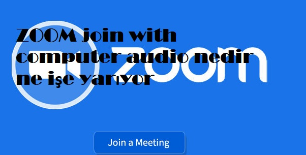 ZOOM join with computer audio nedir ne işe yarıyor
