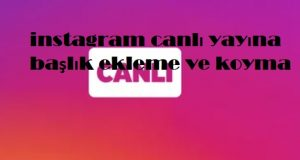 instagram canlı yayına başlık ekleme ve koyma