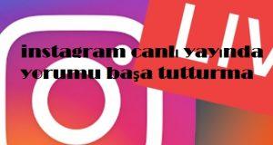 instagram canlı yayında yorumu başa tutturma