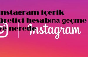 instagram içerik üretici hesabına geçme ve nerede