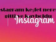 instagram keşfet nereye gitti ve kayboldu