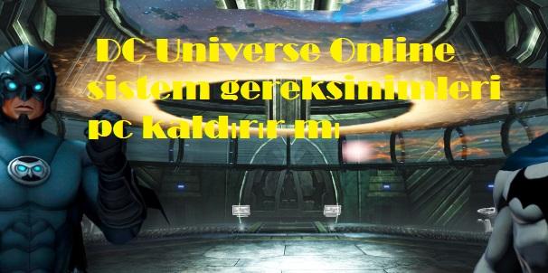 DC Universe Online sistem gereksinimleri pc kaldırır mı