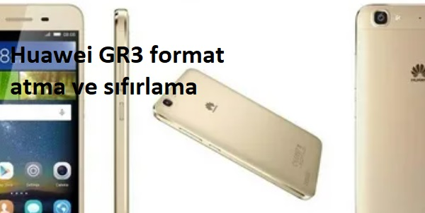 Huawei GR3 format atma ve sıfırlama