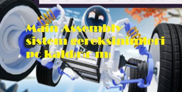 Main Assembly sistem gereksinimleri pc kaldırır mı