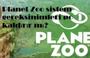 Planet Zoo sistem gereksinimleri pc kaldırır mı