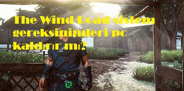 The Wind Road sistem gereksinimleri pc kaldırır mı