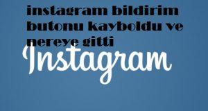 instagram bildirim butonu kayboldu ve nereye gitti