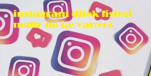 instagram dilek listesi nedir ne işe yarıyor
