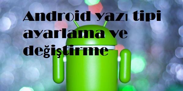 Android yazı tipi ayarlama ve değiştirme
