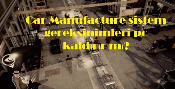 Car Manufacture sistem gereksinimleri pc kaldırır mı