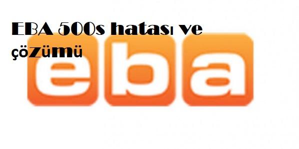 EBA 500s hatası ve çözümü