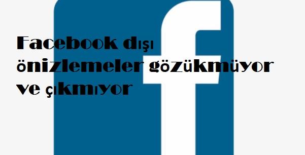 Facebook dışı önizlemeler gözükmüyor ve çıkmıyor