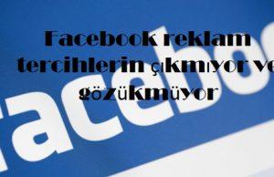 Facebook reklam tercihlerin çıkmıyor ve gözükmüyor