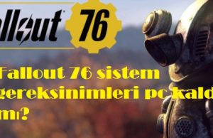 Fallout 76 sistem gereksinimleri pc kaldırır mı
