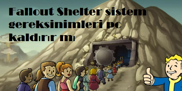 Fallout Shelter sistem gereksinimleri pc kaldırır mı