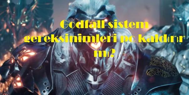 Godfall sistem gereksinimleri pc kaldırır mı