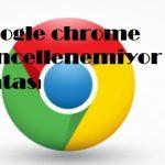 Google chrome güncellenemiyor hatası