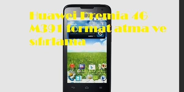 Huawei Premia 4G M391 format atma ve sıfırlama